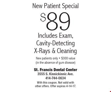 New Patient Special $89 Includes Exam, Cavity-Detecting X-Rays & Cleaning New patients only - $300 value (in the absence of gum disease). With this coupon. Not valid with other offers. Offer expires 4-14-17.