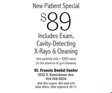 New Patient Special $89. Includes Exam, Cavity-Detecting X-Rays & Cleaning New patients only - $300 value (in the absence of gum disease). With this coupon. Not valid with other offers. Offer expires 6-30-17.