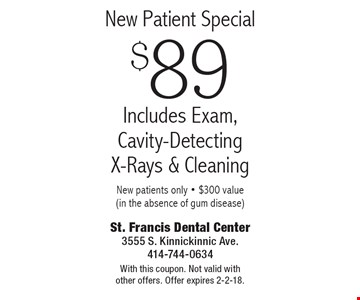 $89 New Patient Special. Includes Exam, Cavity-Detecting X-Rays & Cleaning New patients only - $300 value (in the absence of gum disease). With this coupon. Not valid with other offers. Offer expires 2-2-18.