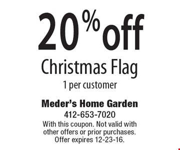20% off Christmas Flag 1 per customer. With this coupon. Not valid with other offers or prior purchases. Offer expires 12-23-16.