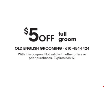 $5 Off full groom. With this coupon. Not valid with other offers or prior purchases. Expires 5/5/17.