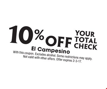 10% Off your total check. With this coupon. Excludes alcohol. Some restrictions may apply. Not valid with other offers. Offer expires 2-3-17.