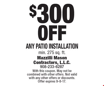$300 Off Any patio installation min. 275 sq. ft.. With this coupon. May not be combined with other offers. Not valid with any other offers or discounts. Offer expires 9-8-17.