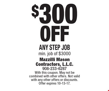 $300 Off Any step job, min. job of $3000. With this coupon. May not be combined with other offers. Not valid with any other offers or discounts. Offer expires 10-13-17.