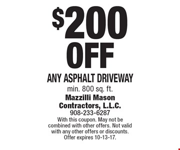 $200 Off Any Asphalt Driveway, min. 800 sq. ft. With this coupon. May not be combined with other offers. Not valid with any other offers or discounts. Offer expires 10-13-17.
