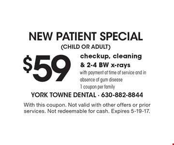 NEW PATIENT SPECIAL $59 checkup, cleaning & 2-4 BW x-rays with payment at time of service and in absence of gum disease1 coupon per family. With this coupon. Not valid with other offers or prior services. Not redeemable for cash. Expires 5-19-17.