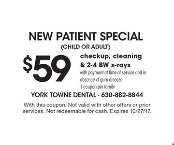 New Patient Special. $59 checkup, cleaning & 2-4 BW x-rays with payment at time of service and in absence of gum disease. 1 coupon per family. With this coupon. Not valid with other offers or prior services. Not redeemable for cash. Expires 10/27/17.