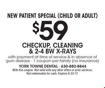 NEW PATIENT SPECIAL (CHILD OR ADULT) $59 CHECKUP, CLEANING & 2-4 BW X-RAYS. With payment at time of service & in absence of gum disease. 1 coupon per family (no insurance). With this coupon. Not valid with any other offers or prior services. Not redeemable for cash. Expires 9-22-17.