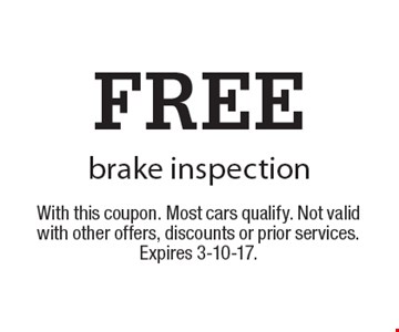FREE brake inspection. With this coupon. Most cars qualify. Not valid with other offers, discounts or prior services. Expires 3-10-17.