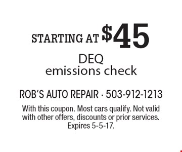 STARTING AT $45 DEQ emissions check. With this coupon. Most cars qualify. Not valid with other offers, discounts or prior services. Expires 5-5-17.