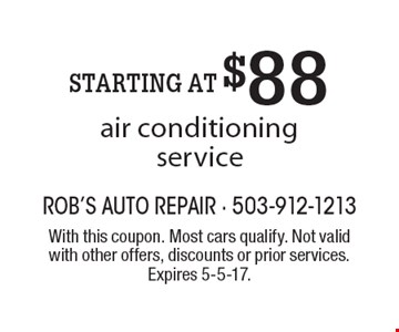 STARTING AT $88 air conditioning service. With this coupon. Most cars qualify. Not valid with other offers, discounts or prior services. Expires 5-5-17.