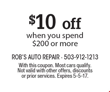 $10 off when you spend $200 or more. With this coupon. Most cars qualify. Not valid with other offers, discounts or prior services. Expires 5-5-17.