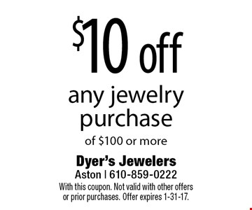 $10 off any jewelry purchase of $100 or more. With this coupon. Not valid with other offers or prior purchases. Offer expires 1-31-17.