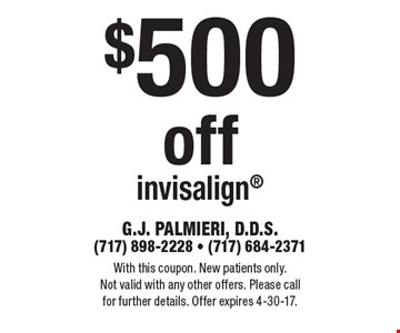 $500 off invisalign. With this coupon. New patients only. Not valid with any other offers. Please call for further details. Offer expires 4-30-17.