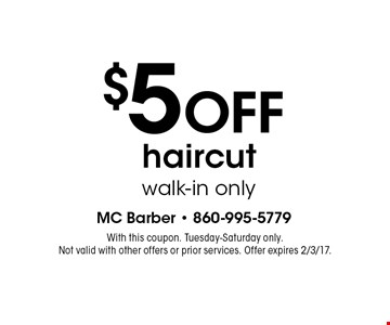$5 OFF haircut. Walk-in only. With this coupon. Tuesday-Saturday only. Not valid with other offers or prior services. Offer expires 2/3/17.