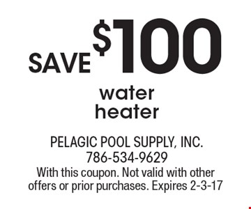 save $100 water heater. With this coupon. Not valid with other offers or prior purchases. Expires 2-3-17