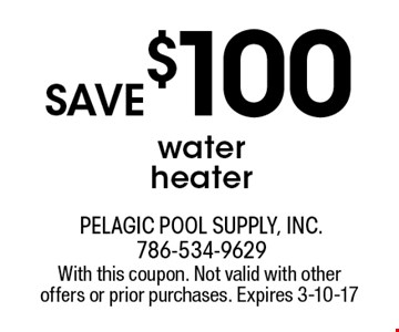 save $100 water heater. With this coupon. Not valid with other offers or prior purchases. Expires 3-10-17