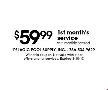 $59.99 1st month's service with monthly contract. With this coupon. Not valid with other offers or prior services. Expires 3-10-17.