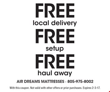 Free haul away. Free setup. Free local delivery. With this coupon. Not valid with other offers or prior purchases. Expires 2-3-17.