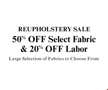 50% OFF Select Fabric & 20% OFF Labor. Large Selection of Fabrics to Choose From.