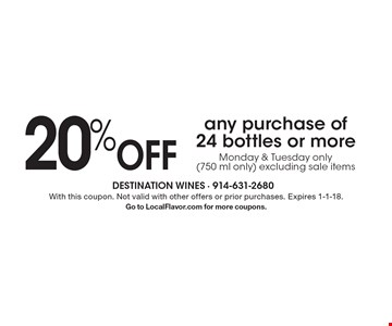 20% Off any purchase of 24 bottles or more Monday & Tuesday only (750 ml only) excluding sale items. With this coupon. Not valid with other offers or prior purchases. Expires 1-1-18.Go to LocalFlavor.com for more coupons.