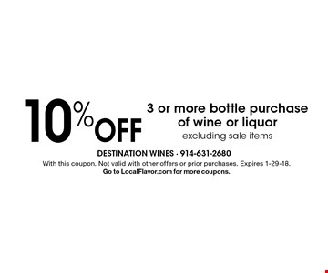 10% Off 3 or more bottle purchase of wine or liquor. excluding sale items. With this coupon. Not valid with other offers or prior purchases. Expires 1-29-18. Go to LocalFlavor.com for more coupons.