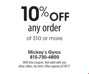 10% OFF any order of $10 or more. With this coupon. Not valid with any other offers. No limit. Offer expires 5/19/17.