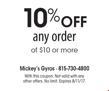 10% OFF any order of $10 or more. With this coupon. Not valid with any other offers. No limit. Expires 8/11/17.