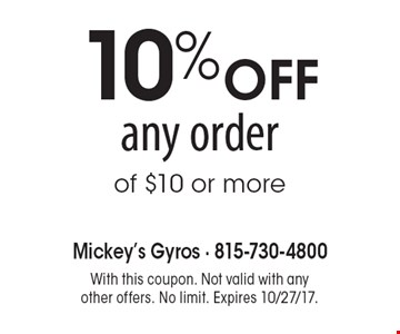 10% OFF any order of $10 or more. With this coupon. Not valid with any other offers. No limit. Expires 10/27/17.