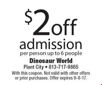 $2 off admission per person up to 6 people. With this coupon. Not valid with other offers or prior purchases. Offer expires 9-8-17.