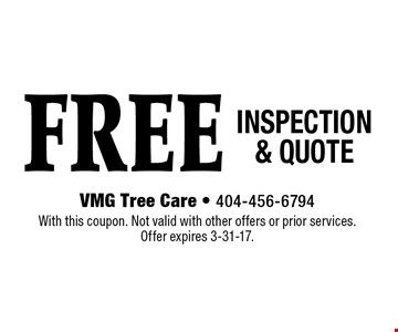 FREE INSPECTION & QUOTE. With this coupon. Not valid with other offers or prior services. Offer expires 3-31-17.