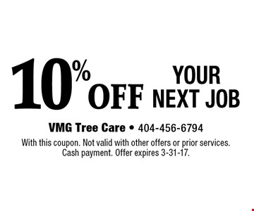 10% OFF YOUR NEXT JOB. With this coupon. Not valid with other offers or prior services. Cash payment. Offer expires 3-31-17.