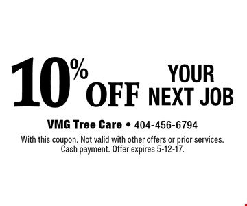 10% OFF YOUR NEXT JOB. With this coupon. Not valid with other offers or prior services. Cash payment. Offer expires 5-12-17.
