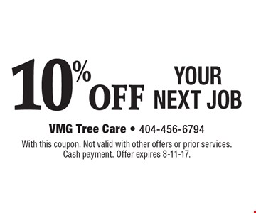 10% OFF YOUR NEXT JOB. With this coupon. Not valid with other offers or prior services. Cash payment. Offer expires 8-11-17.