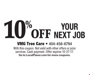 10% OFF YOUR NEXT JOB. With this coupon. Not valid with other offers or prior services. Cash payment. Offer expires 10-27-17. Go to LocalFlavor.com for more coupons.