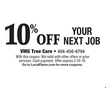 10% OFF YOUR NEXT JOB. With this coupon. Not valid with other offers or prior services. Cash payment. Offer expires 2-16-18. Go to LocalFlavor.com for more coupons.