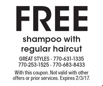 free shampoo with regular haircut. With this coupon. Not valid with other offers or prior services. Expires 2/3/17.