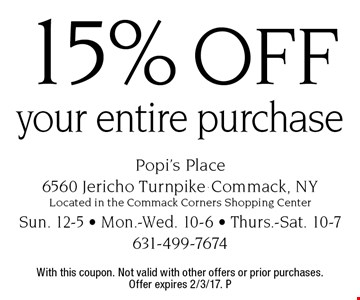 15% off your entire purchase. With this coupon. Not valid with other offers or prior purchases.Offer expires 2/3/17. P