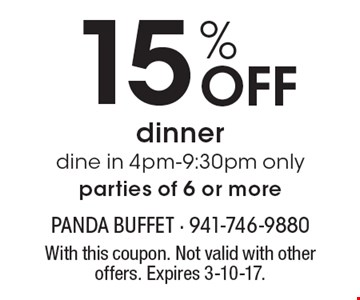 15% off dinner. Dine in 4pm-9:30pm only. Parties of 6 or more. With this coupon. Not valid with other offers. Expires 3-10-17.
