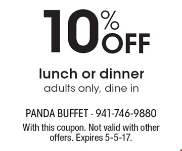 10% Off lunch or dinner. adults only, dine in. With this coupon. Not valid with other offers. Expires 5-5-17.