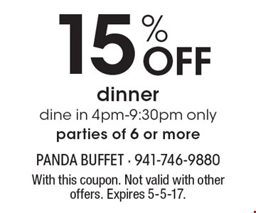 15% Off dinner. dine in 4pm-9:30pm only. parties of 6 or more. With this coupon. Not valid with other offers. Expires 5-5-17.