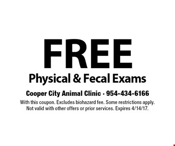 FREE Physical & Fecal Exams. With this coupon. Excludes biohazard fee. Some restrictions apply.Not valid with other offers or prior services. Expires 4/14/17.