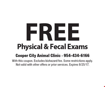 FREE Physical & Fecal Exams. With this coupon. Excludes biohazard fee. Some restrictions apply. Not valid with other offers or prior services. Expires 8/25/17.