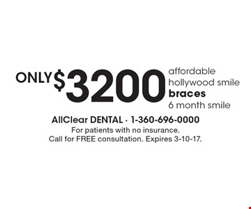 Only $3200 affordable hollywood smile braces, 6 month smile. For patients with no insurance. Call for FREE consultation. Expires 3-10-17.