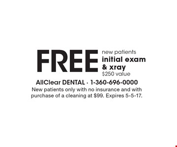 New patients. Free initial exam & x-ray. $250 value. New patients only with no insurance and with purchase of a cleaning at $99. Expires 5-5-17.
