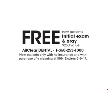 New patients, free initial exam & x-ray, $250 value. New patients only with no insurance and with purchase of a cleaning at $99. Expires 6-9-17.