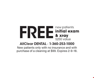Free new patients initial exam & xray, $250 value. New patients only with no insurance and with purchase of a cleaning at $99. Expires 2-9-18.
