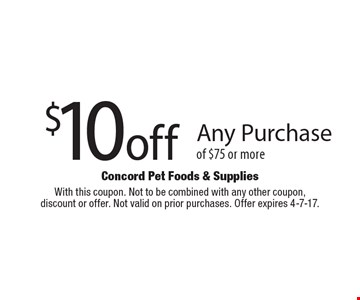 $10 off Any Purchase of $75 or more. With this coupon. Not to be combined with any other coupon,discount or offer. Not valid on prior purchases. Offer expires 4-7-17.