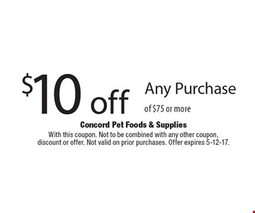 $10 off Any Purchase of $75 or more. With this coupon. Not to be combined with any other coupon,discount or offer. Not valid on prior purchases. Offer expires 5-12-17.