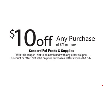 $10 off Any Purchase of $75 or more. With this coupon. Not to be combined with any other coupon,discount or offer. Not valid on prior purchases. Offer expires 3-17-17.